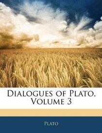 Dialogues of Plato, Volume 3