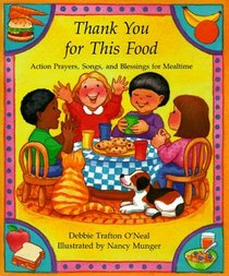 Thank You for This Food: Action Prayers, Blessings and Songs for Mealtime