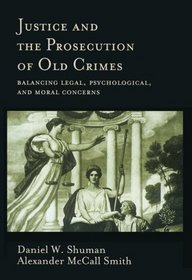 Justice and the Prosecution of Old Crimes: Balancing Legal, Psychological, and Moral Concerns