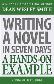 Writing a Novel in Seven Days: A Hands-On Example (WMG Writer's Guides) (Volume 13)