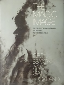The Magic Image: Genius of Photography from 1839 to the Present Day