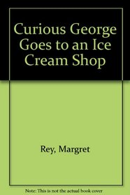Curious George Goes to an Ice Cream Shop (Curious George)