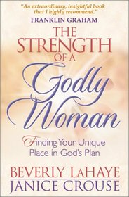 The Strength of a Godly Woman: Finding Your Unique Place in God's Plan