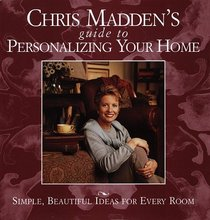Chris Madden's Guide to Personalizing Your Home : Simple, Beautiful Ideas for Every Room