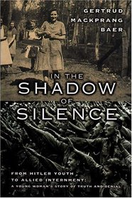 In the Shadow of Silence: From Hitler Youth to Allied Internment: A Young Woman's Story Oftruth and Denial