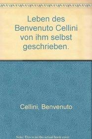 Leben des Benvenuto Cellini von ihm selbst geschrieben.