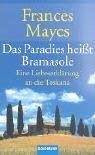 Das Paradies hei�t Bramasole. Eine Liebeserkl�rung an die Toskana.
