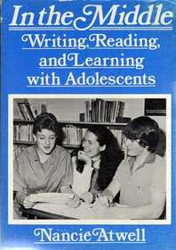 In the Middle: Writing, Reading, and Learning with Adolescents