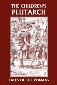 The Children's Plutarch: Tales of the Romans (Yesterday's Classics)