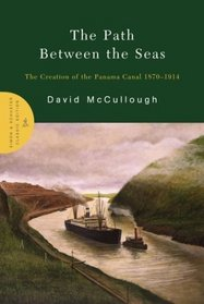 The Path Between the Seas : The Creation of the Panama Canal 1870-1914