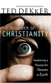 The Slumber of Christianity : Awakening a Passion for Heaven on Earth