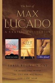 The Best of Max Lucado-A Classic Collection  -ABA Edition-3 in 1 Compilation : Six Hours One Friday, God Came Near, The Gift for All People