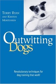 Outwitting Dogs: Revolutionary Techniques For Dog Training That Work!