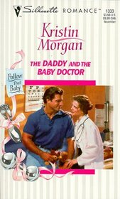 The Daddy and the Baby Doctor (Follow That Baby!, Bk 2) (Silhouette Romance, No 1333)