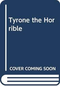 Tyrone the Horrible