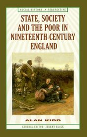 State, Society and the Poor in Nineteenth-Century England (Social History in Perspective)