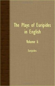 The Plays of Euripides in English - Volume II