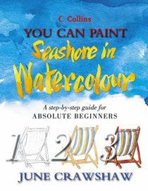 You Can Paint Seashore in Watercolour (Collins You Can Paint)