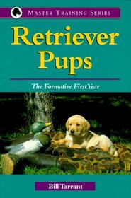 Retriever Pups: The Formative First Year (Master Training Series)