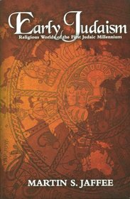 Early Judaism: Religious Worlds of the First Judaic Millennium (Studies and Texts in Jewish History and Culture)