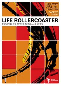 Life Rollercoaster Leader's Guide: Surviving the Twists, Turns, and Drops (Highway Visual Curriculum)