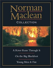 Norman MacLean Collection : River Runs Through It, Young Men, Big Blackfoot