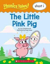 The Little Pink Pig: Short i (Phonics Tales!)