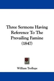Three Sermons Having Reference To The Prevailing Famine (1847)