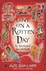 Love on a Rotten Day : An Astrological Survival Guide to Romance