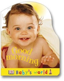 Baby's World Shaped Board: Good Morning (Baby's World Shaped Board Books)