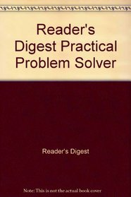 Practical Problem Solver - Substitutes, Short Cuts and Ingenious Solutions For Making Life Easier --1994 publication.