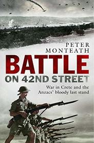 Battle on 42nd Street: War in Crete and the Anzacs' bloody last stand
