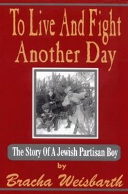 To Live and Fight Another Day: The Story of a Jewish Partisan Boy
