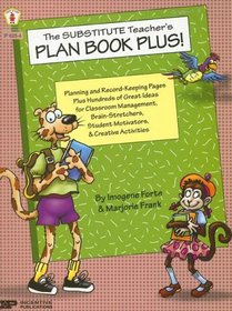 The Substitute Teacher's Plan Book Plus!: Planning and Record-Keeping Pages Plus Hundred of Great Ideas for Classroom Management, Brain-Stretchers, St (Plan Book Plus)