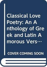 Classical Love Poetry: An Anthology of Greek and Latin Amorous Verse