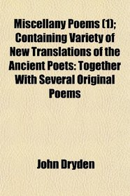 Miscellany Poems (1); Containing Variety of New Translations of the Ancient Poets: Together With Several Original Poems
