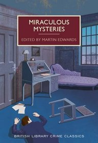 Miraculous Mysteries: Locked-Room Murders and Impossible Crimes (British Library Crime Classics)
