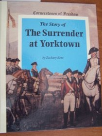 The Story of the Surrender at Yorktown (Cornerstones of Freedom)