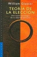 Teoria De La Eleccion / Choice Theory: Una nueva psicologia de la libertad personal / A New Psychology of Personal Freedom (Saberes Cotidianos / Daily Knowledge)