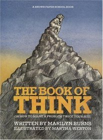 The Book of Think: or, How to Solve a Problem Twice Your Size (Brown Paper School Book)