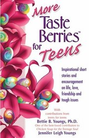 More Taste Berries for Teens, Inspirational Short Stories and Encouragement on Life, Love, Friendship and Tough Issues