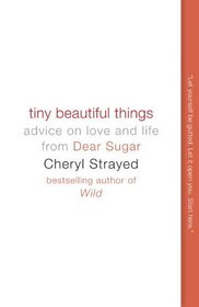 Tiny Beautiful Things: Advice on Love and Life from 'Dear Sugar'