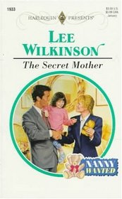 The Secret Mother (Nanny Wanted!) (Harlequin Presents, No 1933)