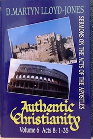 Authentic Christianity: Sermons on the Acts of the Apostles: v. 6