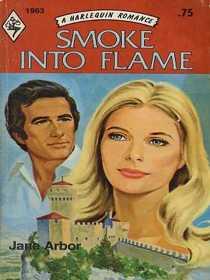Smoke Into Flame (Harlequin Romance, No 1963)