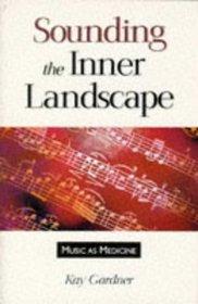Sounding the Inner Landscape: Music As Medicine