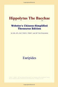 Hippolytus The Bacchae (Webster's Chinese-Simplified Thesaurus Edition)