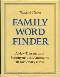 Family Word Finder: A New Thesaurus of Synonyms and Antonyms in Dictionary Form