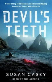The Devil's Teeth : A True Story of Survival and Obsession Among America's Great White Sharks
