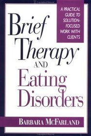 Brief Therapy and Eating Disorders : A Practical Guide to Solution-Focused Work with Clients (Jossey-Bass Social and Behavioral Science Series)